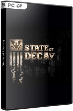 State of Decay (2013) PC | RePack РѕС' R.G. ILITA